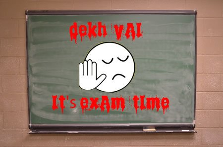dekh vai its exam time