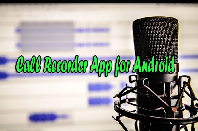 10 Free Best Call Recorder App for Android to Record Calls