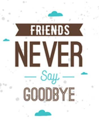 friends never say goodby whatsapp dp