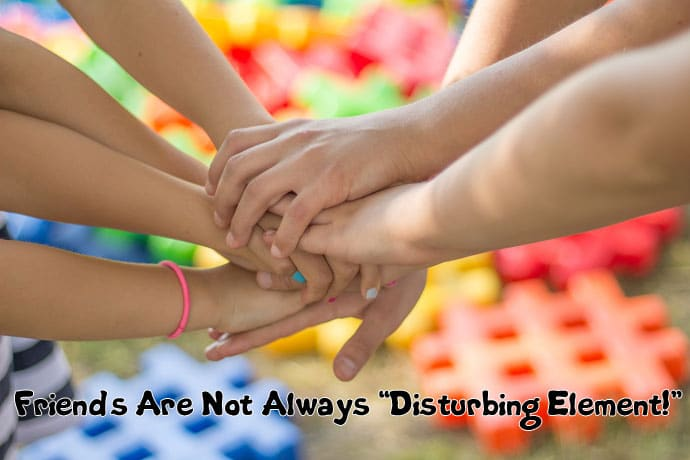 Friends are always not distrubing