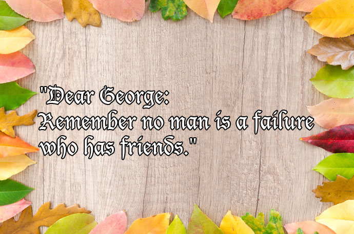 No man is a failure who has a friend quote
